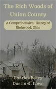 The Rich Woods Of Union County A Comprehensive History Of Richwood Ohio Hardb
