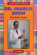 Dr. Charles Drew Blood Bank Innovator [african-american Biographies]
