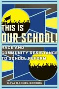 This Is Our School Race And Community Resistance To School Reform Paperback O