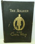 The Soldier In Our Civil War Pictorial History Of The Conflict 1861-1865 Vol I