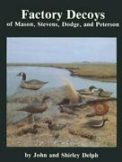Factory Decoys Of Mason Stevens Dodge And Peterson By John And Shirley Delph