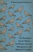 Homing Or Carrier Pigeon Its History General Management And Method Of Tra...