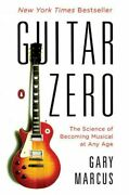Guitar Zero The Science Of Becoming Musical At Any Age Paperback By Marcus...