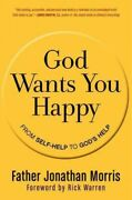 God Wants You Happy From Self-help To Godand039s Help Paperback By Morris Jona...