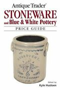 Antique Trader Stoneware And Blue And White Pottery Price Guide, Paperback By H...
