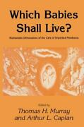 Which Babies Shall Live Humanistic Dimensions Of The Care Of Imperiled Newb...