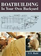Boatbuilding In Your Own Backyard By S S Rabl New