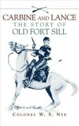 Carbine And Lance The Story Of Old Fort Sill, Paperback By Nye, Wilbur Stur...