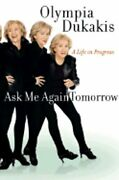 Ask Me Again Tomorrow A Life In Progress By Olympia Dukakis New
