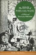The Irish Of Portland, Maine A History Of Forest City Hibernians By Barker New