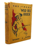Wilbert E. Eisele The Real And039wild Billand039 Hickok 1st Edition 1st Printing