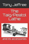 The Taig/peatol Lathe And Its Accessories By Tony Jeffree New