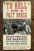 To Hell On A Fast Horse Billy The Kid, Pat Garrett, And The Epic Chase To New