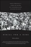 Burial For A King Martin Luther King Jr.'s Funeral And The Week That Transf...