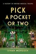Pick A Pocket Or Two A History Of British Musical Theatre By Ethan Mordden Eng