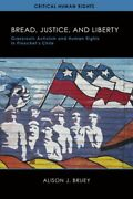 Bread Justice And Liberty Grassroots Activism And Human Rights In Pinochetand039s