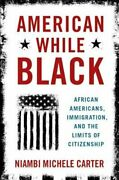 American While Black African Americans Immigration And The Limits Of Used