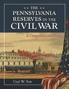 The Pennsylvania Reserves In The Civil War A Comprehensive History By Ent New