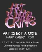 Mr. Brainwash Art Is Not A Crime Hard Candy Pink 2021 Painted Resin Sculpture