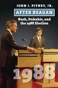 After Reagan Bush Dukakis And The 1988 Election By John J Jr Pitney New