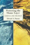 Protecting The Ozone Layer Science And Strategy By Edward A Parson Used