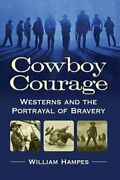 Cowboy Courage Westerns And The Portrayal Of Bravery By William Hampes New