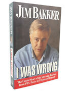 Jim Bakker I Was Wrong The Untold Story Of The Shocking Journey From Ptl Power T