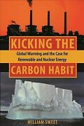 Kicking The Carbon Habit Global Warming And The Case For Renewable And Nucl...