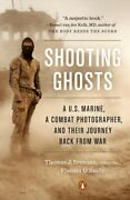 Shooting Ghosts A U.s. Marine, A Combat Photographer, And Their Journey Bac...
