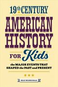 19th Century American History For Kids The Major Events That Shaped The Pas...