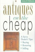 Antiques On The Cheap A Savvy Dealer's Tips Buying, Restoring, Selling, P...