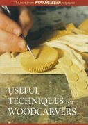Useful Techniques For Woodcarvers The Best From Woodcarving Magazine, Paper...