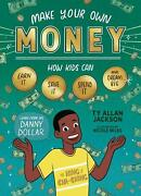 Make Your Own Money How Kids Can Earn It, Save It, Spend It, And Dream Big, Wit