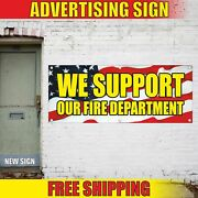 We Support Our Fire Department Advertising Banner Vinyl Mesh Decal Sign Welcome
