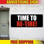 Time To Re-tire Advertising Banner Vinyl Mesh Decal Sign Service Sale Repair 24