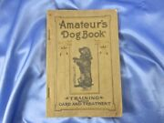 Htf 1906 Amateurand039s Dog Book Training Care And Treatment Bruette Softcover