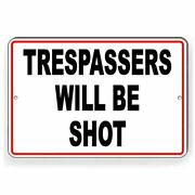 Trespassers Will Be Shot Metal Sign Or Decal 6 Sizes Warning Do Not Enter