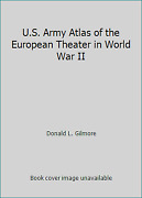 U.s. Army Atlas Of The European Theater In World War Ii By Donald L. Gilmore