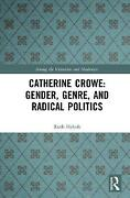 Catherine Crowe Gender, Genre, And Radical Politics Among The Victorians And Mod