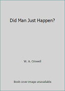 Did Man Just Happen By W. A. Criswell
