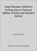 Great Recipes Collection Grilling Gas Or Charcoal Better Homes And Gardens...