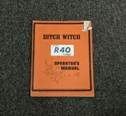 Ditch Witch R40 Combo Trencher Parts Catalog And Owner Operator Maintenance Manual