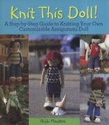 Knit This Doll A Step-by-step Guide To Knitting Your Own Customizable Amiguru
