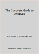 The Complete Guide To Antiques By Martin Miller Carlton Books Staff