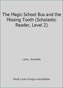 The Magic School Bus And The Missing Tooth Scholastic Reader Level 2