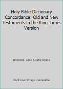 Holy Bible Dictionary Concordance Old And New Testaments In The King James...