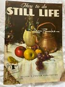 How To Do Still Life 52 By Leon Franks. A Walter T. Foster Publication