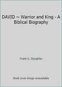 David Warrior And King - A Biblical Biography By Frank G. Slaughter