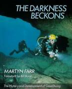 The Darkness Beckons The History And Development Of Cave Diving By Martyn Farr