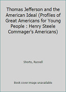 Thomas Jefferson And The American Ideal Profiles Of Great Americans For...